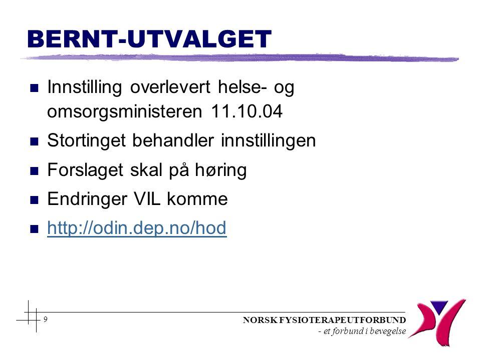 NORSK FYSIOTERAPEUTFORBUND - et forbund i bevegelse 9 BERNT-UTVALGET n Innstilling overlevert helse- og omsorgsministeren 11.10.04 n Stortinget behand