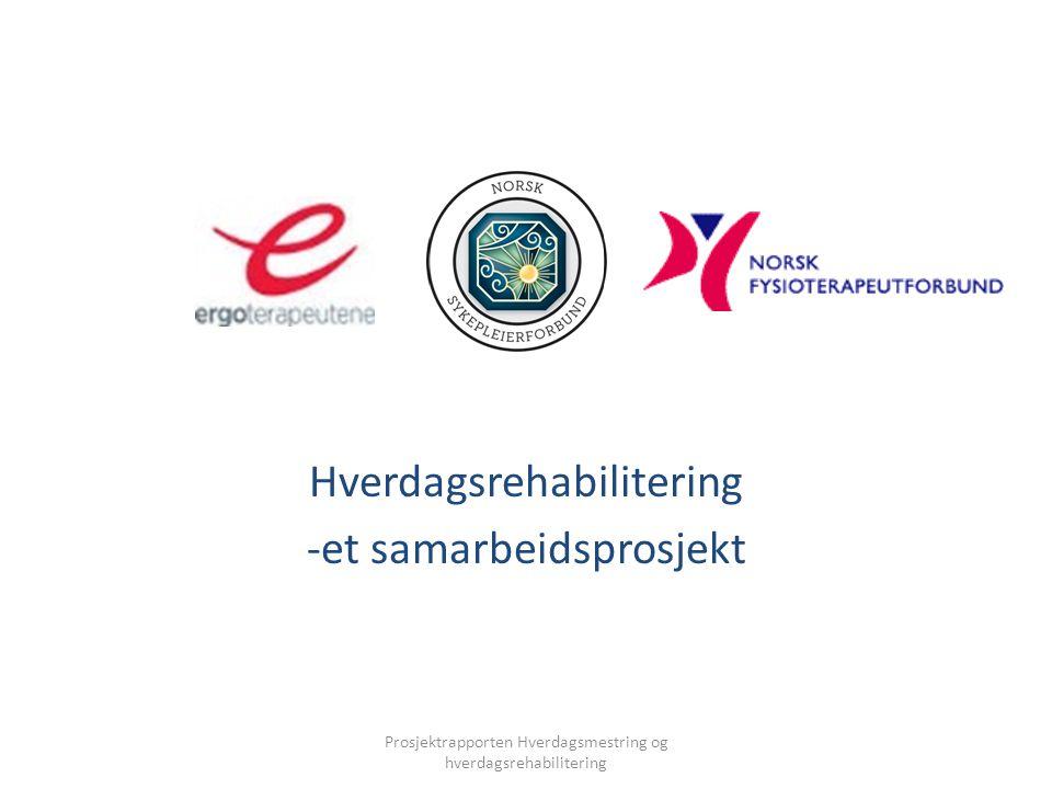 Hverdagsrehabilitering -et samarbeidsprosjekt Prosjektrapporten Hverdagsmestring og hverdagsrehabilitering