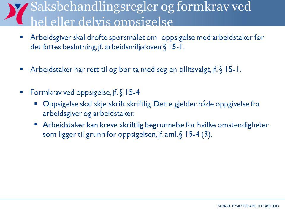NORSK FYSIOTERAPEUTFORBUND Saksbehandlingsregler og formkrav ved hel eller delvis oppsigelse  Arbeidsgiver skal drøfte spørsmålet om oppsigelse med a