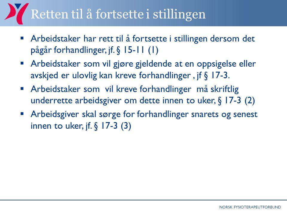 NORSK FYSIOTERAPEUTFORBUND Retten til å fortsette i stillingen  Arbeidstaker har rett til å fortsette i stillingen dersom det pågår forhandlinger, jf