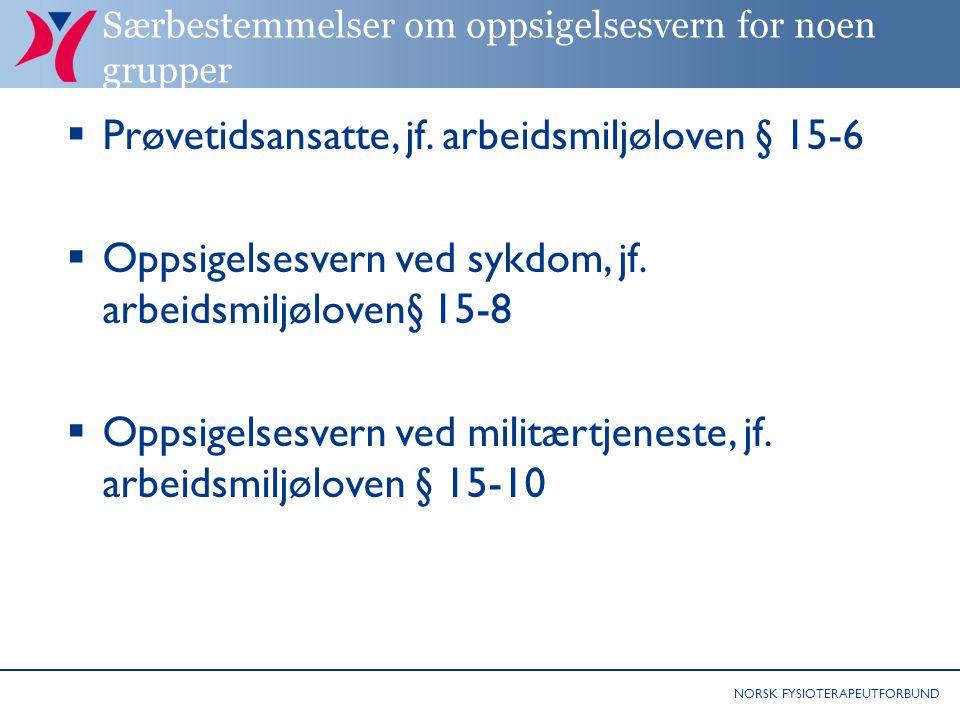 NORSK FYSIOTERAPEUTFORBUND Særbestemmelser om oppsigelsesvern for noen grupper  Prøvetidsansatte, jf. arbeidsmiljøloven § 15-6  Oppsigelsesvern ved
