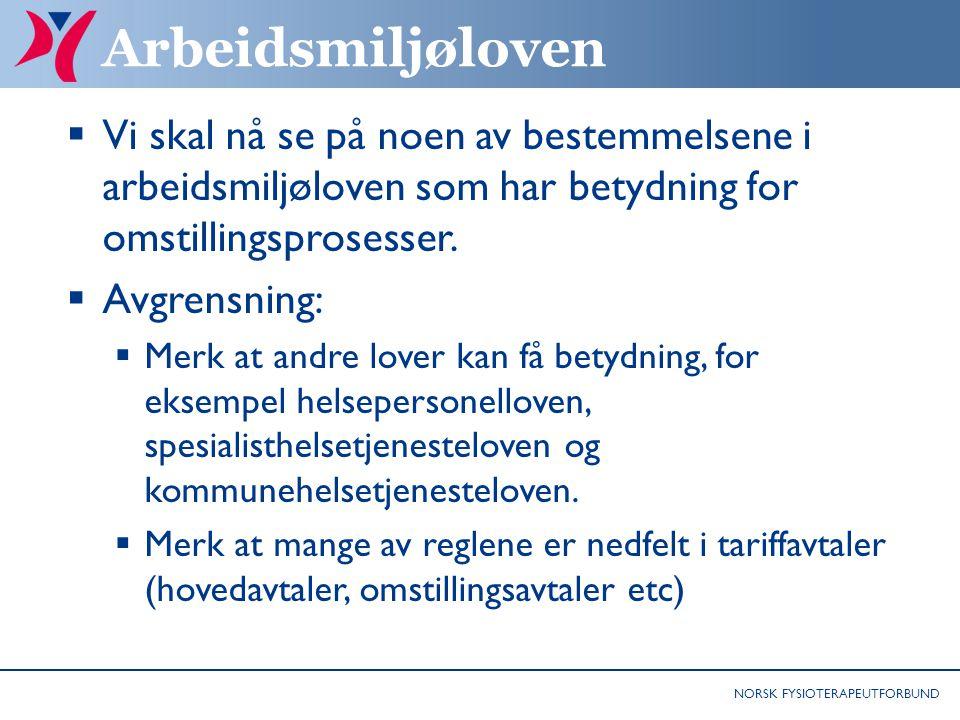 NORSK FYSIOTERAPEUTFORBUND Arbeidsmiljøloven  Vi skal nå se på noen av bestemmelsene i arbeidsmiljøloven som har betydning for omstillingsprosesser.