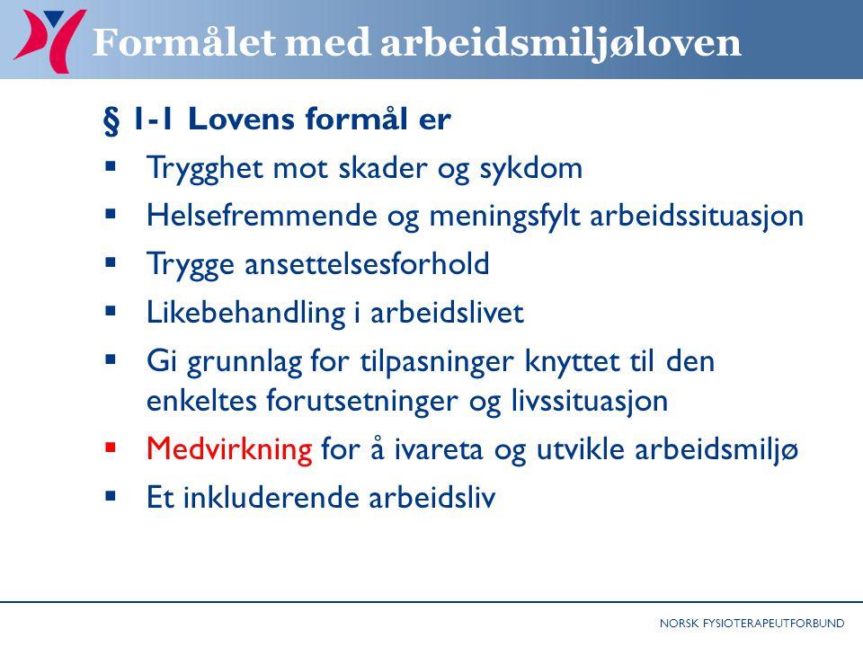 NORSK FYSIOTERAPEUTFORBUND Formålet med arbeidsmiljøloven § 1-1 Lovens formål er  Trygghet mot skader og sykdom  Helsefremmende og meningsfylt arbei