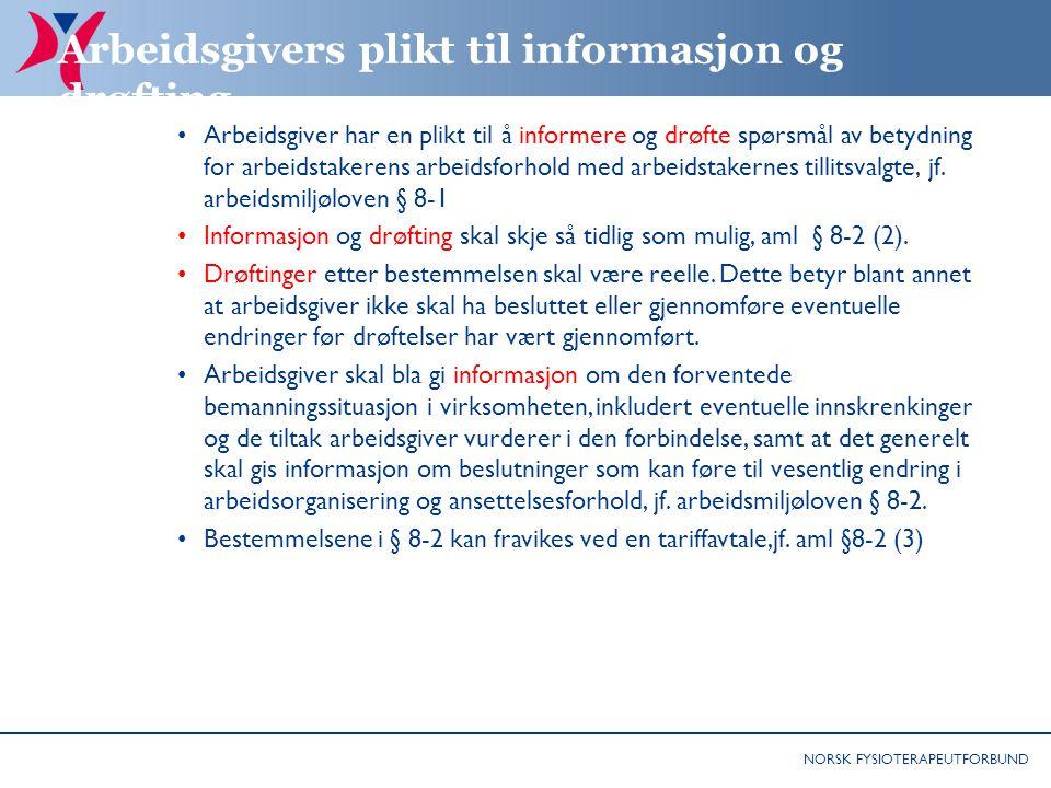 NORSK FYSIOTERAPEUTFORBUND Arbeidsgivers plikt til informasjon og drøfting Arbeidsgiver har en plikt til å informere og drøfte spørsmål av betydning f