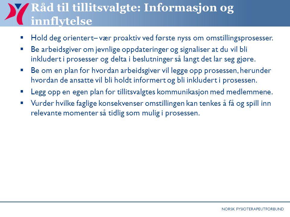 NORSK FYSIOTERAPEUTFORBUND Råd til tillitsvalgte: Informasjon og innflytelse  Hold deg orientert– vær proaktiv ved første nyss om omstillingsprosesse