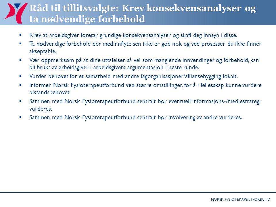 NORSK FYSIOTERAPEUTFORBUND Råd til tillitsvalgte: Krev konsekvensanalyser og ta nødvendige forbehold  Krev at arbeidsgiver foretar grundige konsekven