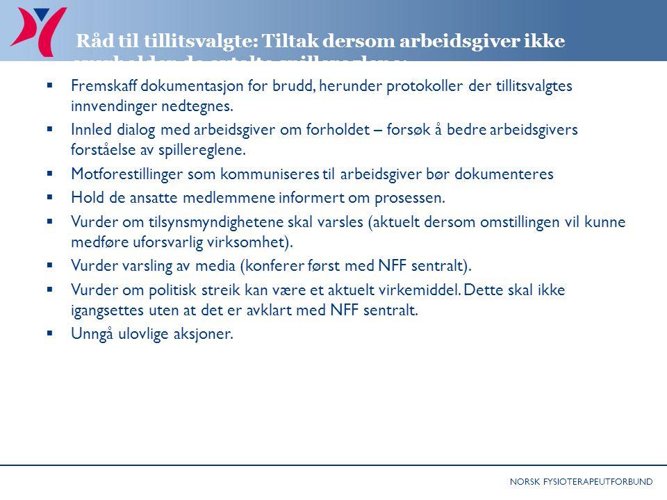 NORSK FYSIOTERAPEUTFORBUND Råd til tillitsvalgte: Tiltak dersom arbeidsgiver ikke overholder de avtalte spillereglene:  Fremskaff dokumentasjon for b