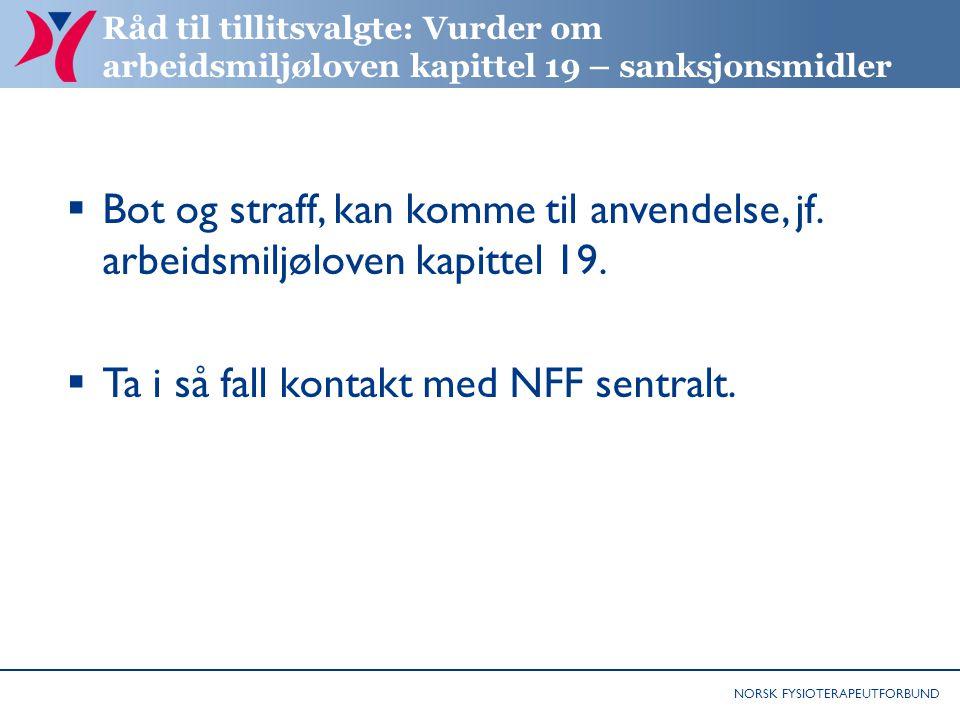 NORSK FYSIOTERAPEUTFORBUND Råd til tillitsvalgte: Vurder om arbeidsmiljøloven kapittel 19 – sanksjonsmidler  Bot og straff, kan komme til anvendelse,