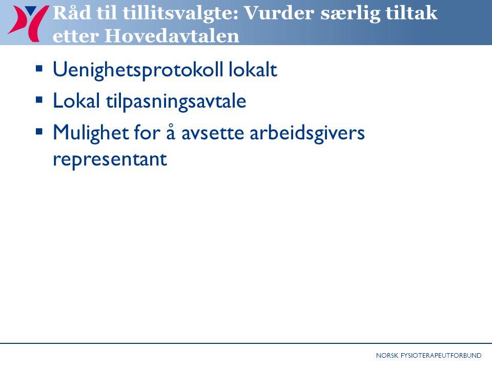 NORSK FYSIOTERAPEUTFORBUND Råd til tillitsvalgte: Vurder særlig tiltak etter Hovedavtalen  Uenighetsprotokoll lokalt  Lokal tilpasningsavtale  Muli