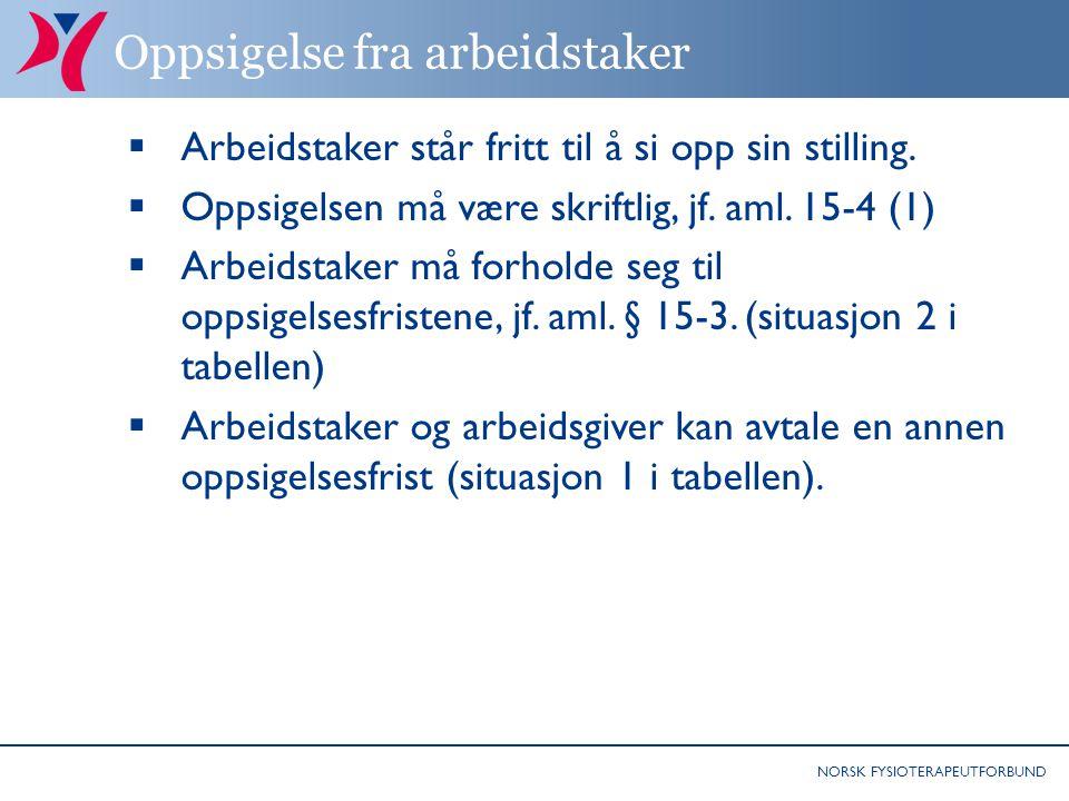 NORSK FYSIOTERAPEUTFORBUND Oppsigelse fra arbeidstaker  Arbeidstaker står fritt til å si opp sin stilling.  Oppsigelsen må være skriftlig, jf. aml.