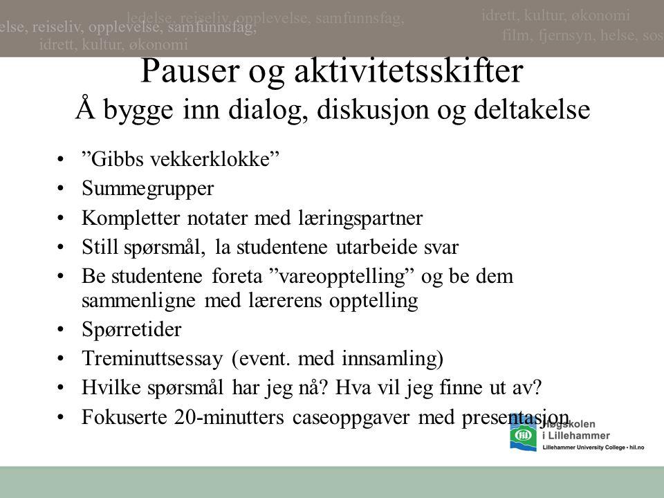 """Pauser og aktivitetsskifter Å bygge inn dialog, diskusjon og deltakelse """"Gibbs vekkerklokke"""" Summegrupper Kompletter notater med læringspartner Still"""