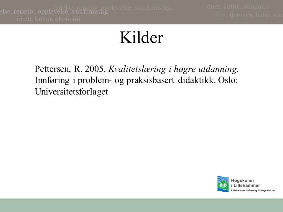 Kilder Pettersen, R. 2005. Kvalitetslæring i høgre utdanning. Innføring i problem- og praksisbasert didaktikk. Oslo: Universitetsforlaget