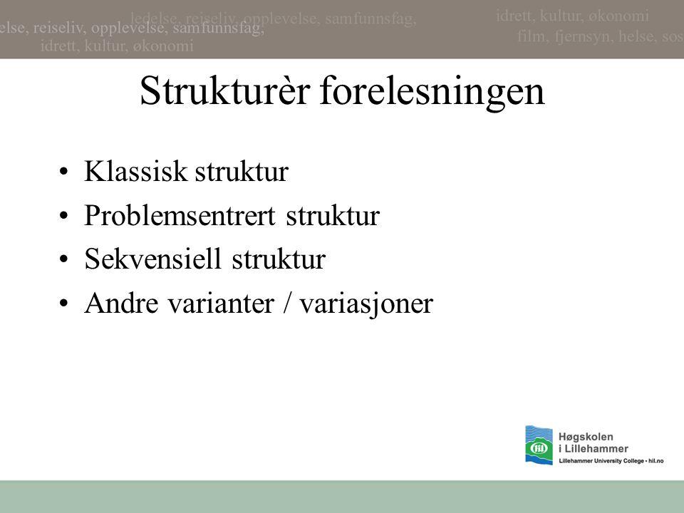 Strukturèr forelesningen Klassisk struktur Problemsentrert struktur Sekvensiell struktur Andre varianter / variasjoner