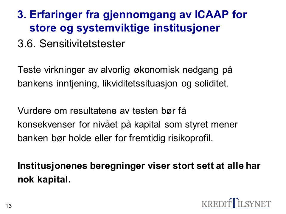 13 3. Erfaringer fra gjennomgang av ICAAP for store og systemviktige institusjoner 3.6.