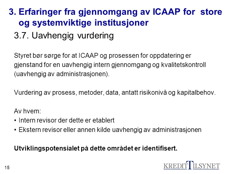 15 3. Erfaringer fra gjennomgang av ICAAP for store og systemviktige institusjoner 3.7.