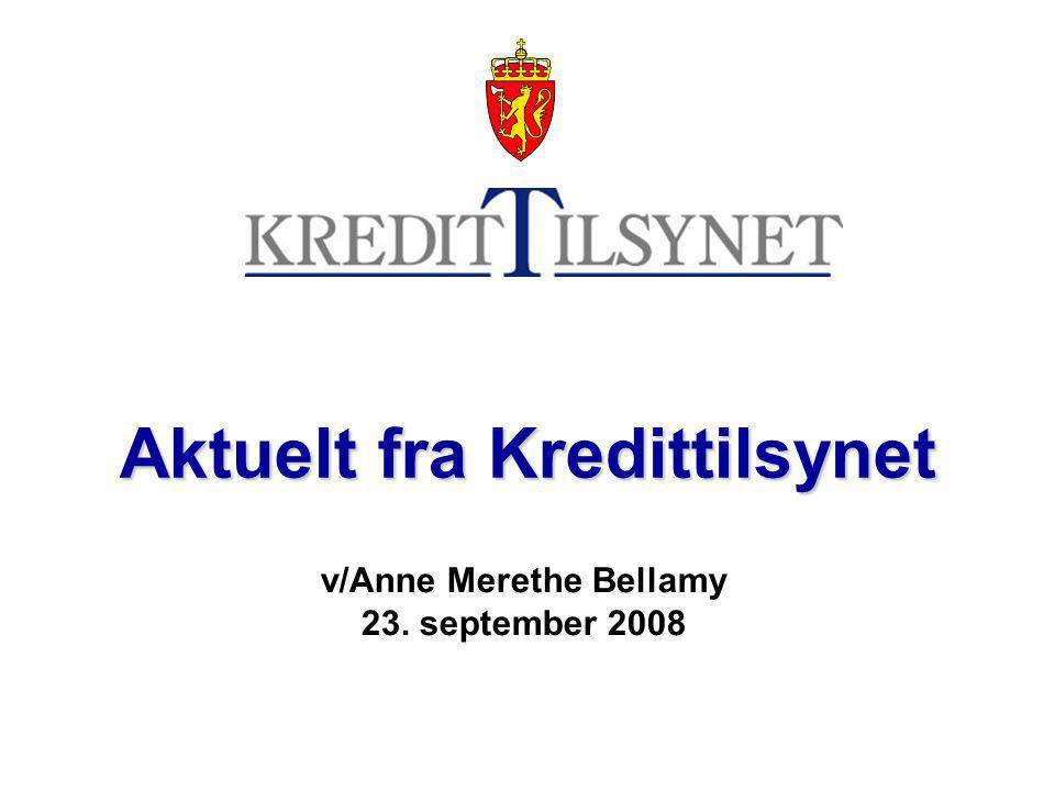 Aktuelt fra Kredittilsynet v/Anne Merethe Bellamy 23. september 2008