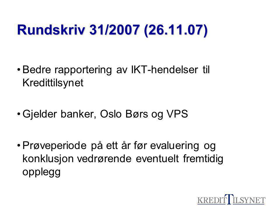 Rundskriv 31/2007 (26.11.07) Bedre rapportering av IKT-hendelser til Kredittilsynet Gjelder banker, Oslo Børs og VPS Prøveperiode på ett år før evaluering og konklusjon vedrørende eventuelt fremtidig opplegg