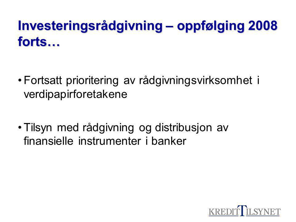 Investeringsrådgivning – oppfølging 2008 forts… Fortsatt prioritering av rådgivningsvirksomhet i verdipapirforetakene Tilsyn med rådgivning og distribusjon av finansielle instrumenter i banker