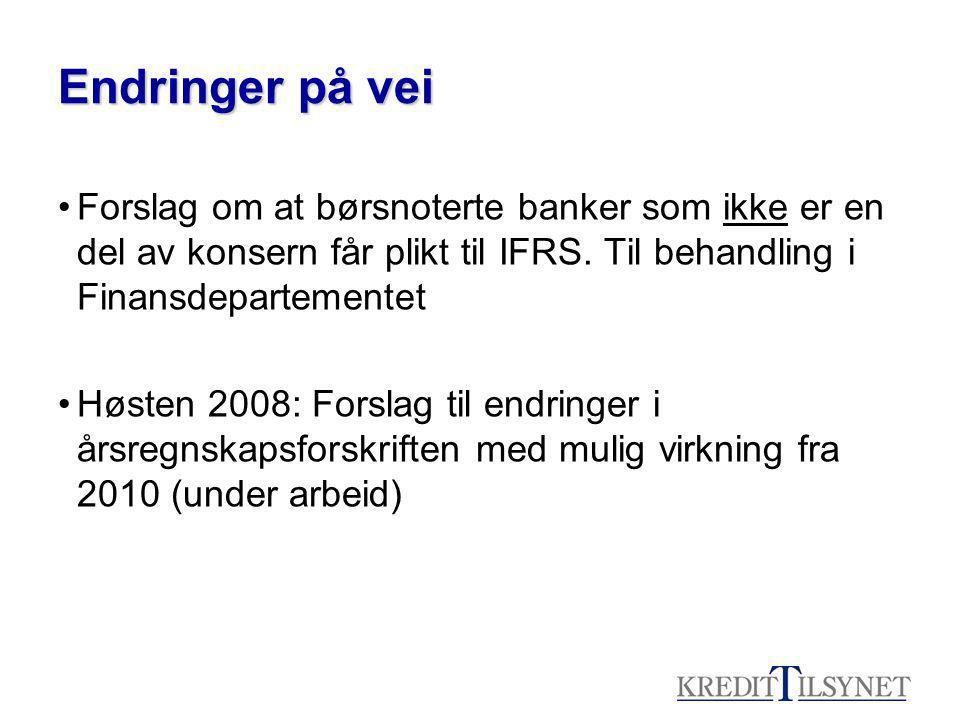 Endringer på vei Forslag om at børsnoterte banker som ikke er en del av konsern får plikt til IFRS.