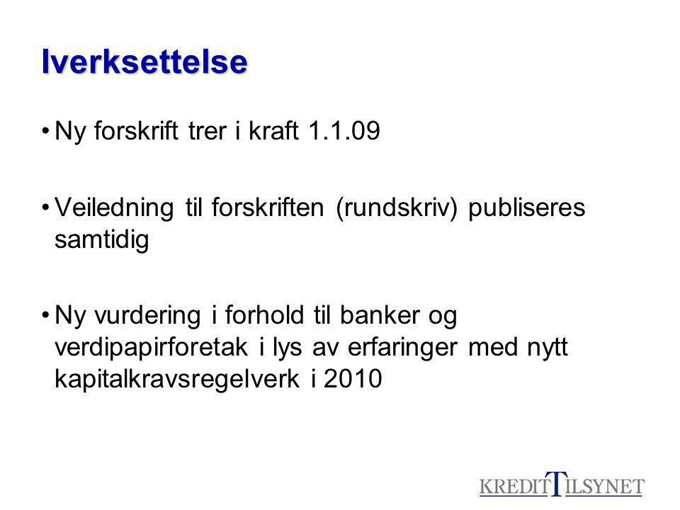 Iverksettelse Ny forskrift trer i kraft 1.1.09 Veiledning til forskriften (rundskriv) publiseres samtidig Ny vurdering i forhold til banker og verdipapirforetak i lys av erfaringer med nytt kapitalkravsregelverk i 2010