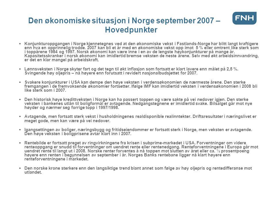 Den økonomiske situasjon i Norge september 2007 – Hovedpunkter  Konjunkturoppgangen i Norge kjennetegnes ved at den økonomiske vekst i Fastlands-Norge har blitt langt kraftigere enn hva en opprinnelig trodde.