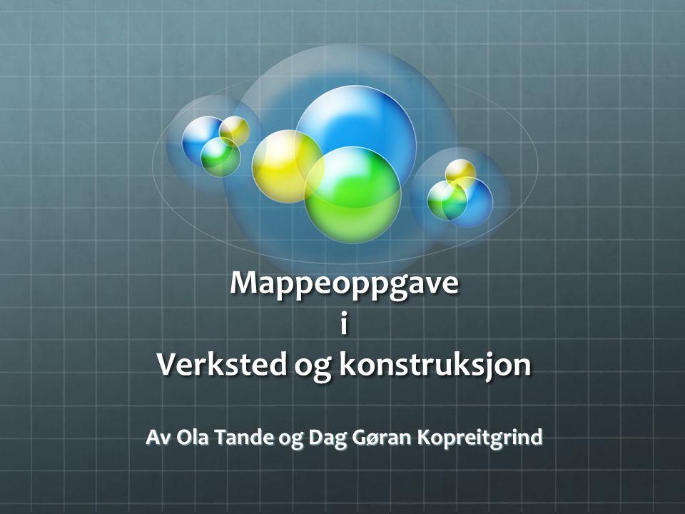 Mappeoppgave i Verksted og konstruksjon Av Ola Tande og Dag Gøran Kopreitgrind