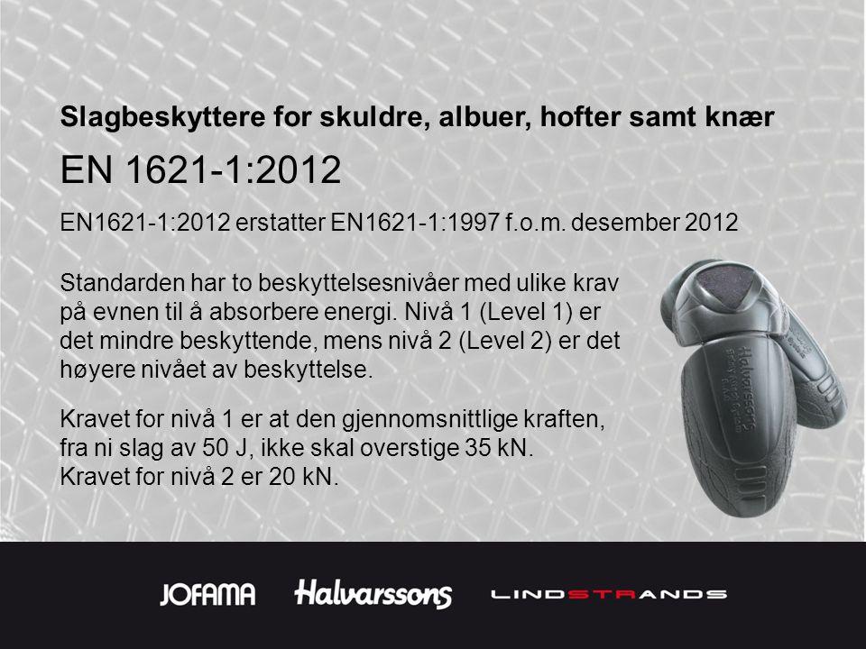 Slagbeskyttere for skuldre, albuer, hofter samt knær EN 1621-1:2012 EN1621-1:2012 erstatter EN1621-1:1997 f.o.m.