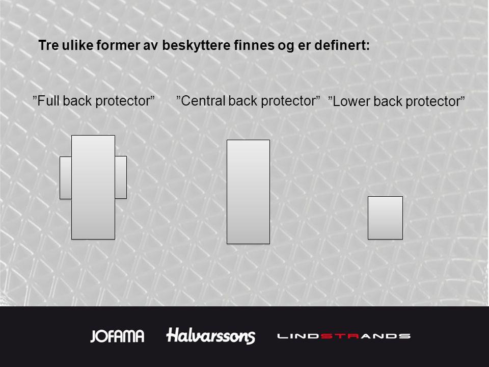 Tre ulike former av beskyttere finnes og er definert: Full back protector Central back protector Lower back protector