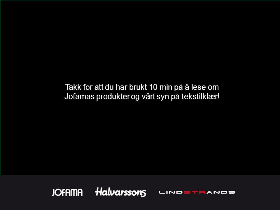 Takk for att du har brukt 10 min på å lese om Jofamas produkter og vårt syn på tekstilklær!