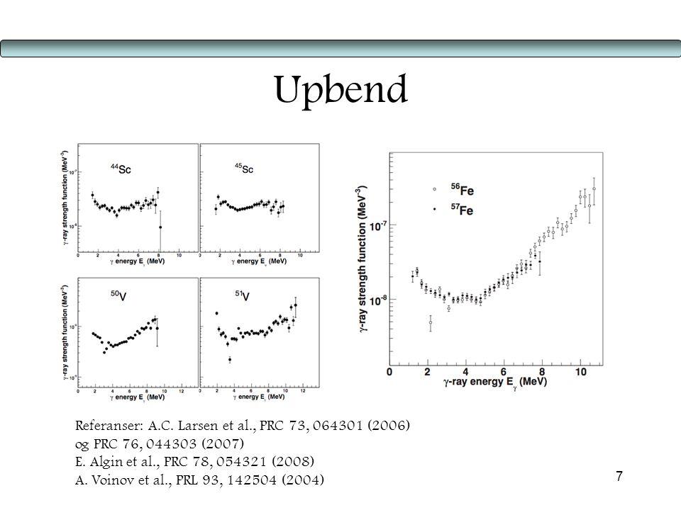 7 Upbend Referanser: A.C.Larsen et al., PRC 73, 064301 (2006) og PRC 76, 044303 (2007) E.