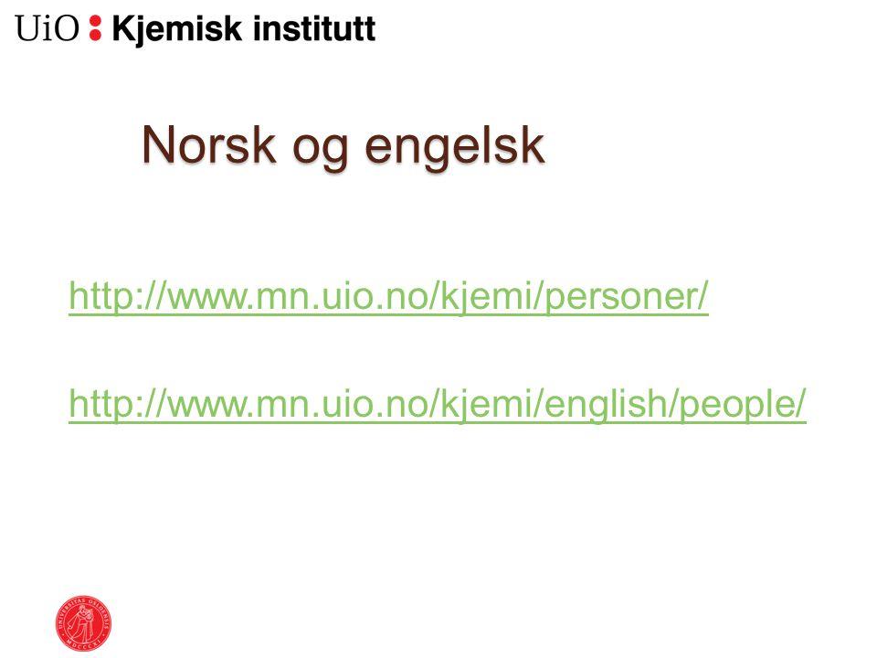 Norsk og engelsk http://www.mn.uio.no/kjemi/personer/ http://www.mn.uio.no/kjemi/english/people/