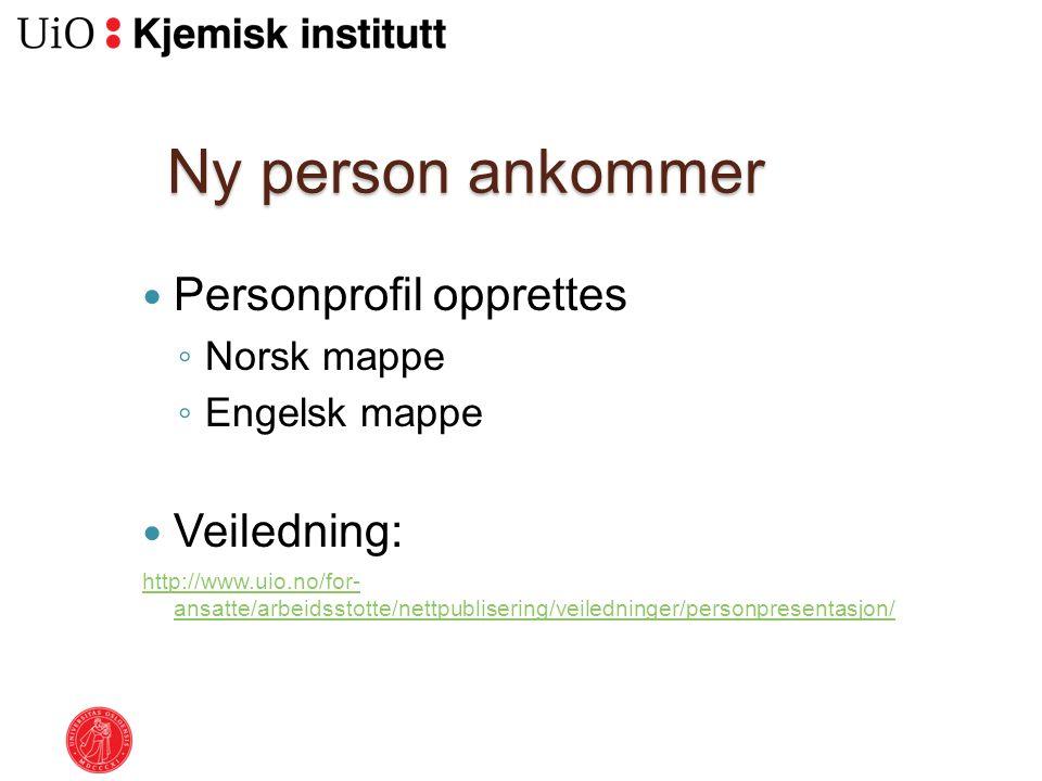 Ny person ankommer Personprofil opprettes ◦ Norsk mappe ◦ Engelsk mappe Veiledning: http://www.uio.no/for- ansatte/arbeidsstotte/nettpublisering/veiledninger/personpresentasjon/