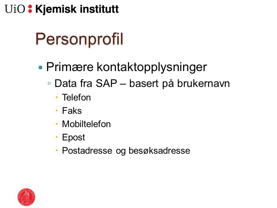 Personprofil Primære kontaktopplysninger ◦ Data fra SAP – basert på brukernavn  Telefon  Faks  Mobiltelefon  Epost  Postadresse og besøksadresse