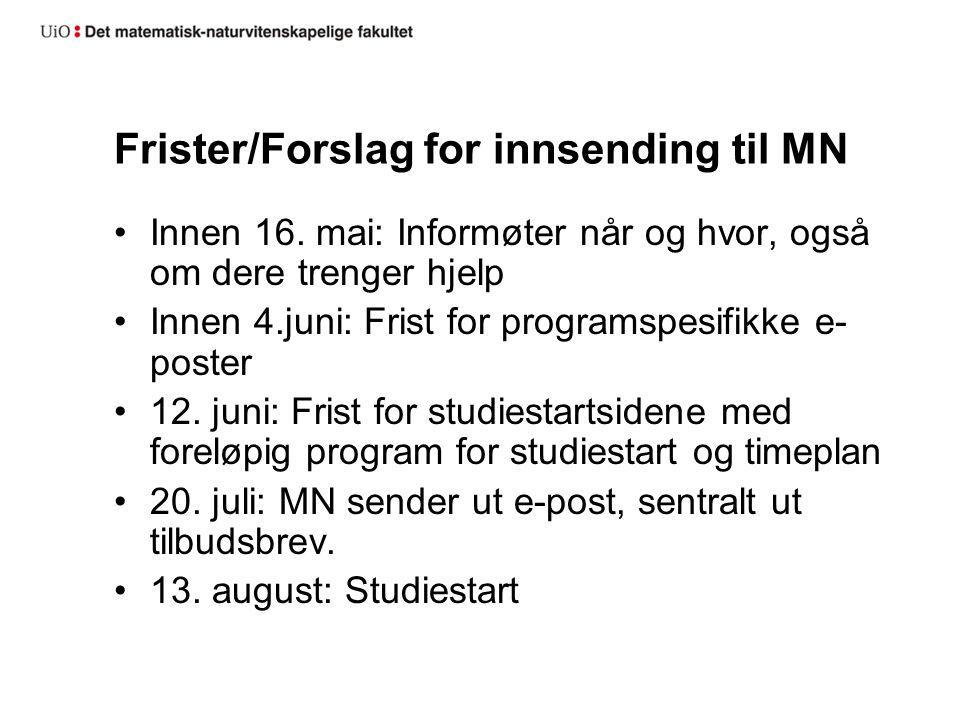 Frister/Forslag for innsending til MN Innen 16. mai: Informøter når og hvor, også om dere trenger hjelp Innen 4.juni: Frist for programspesifikke e- p