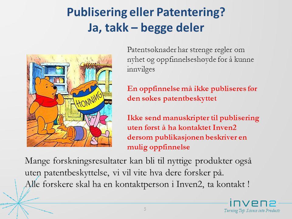 Turning Top Science into Products Patenter er som ost: Dess fetere dess bedre Resultater i dag Konkurrerende produkt mulighet Resultat i markedet = ditt produkt patentdekning Spissing for salg Utvidelse for beskyttelse Man må ha to tanker i hodet på en gang - hva skal vårt produkt bli og hva kan en konkurrent komme opp med.