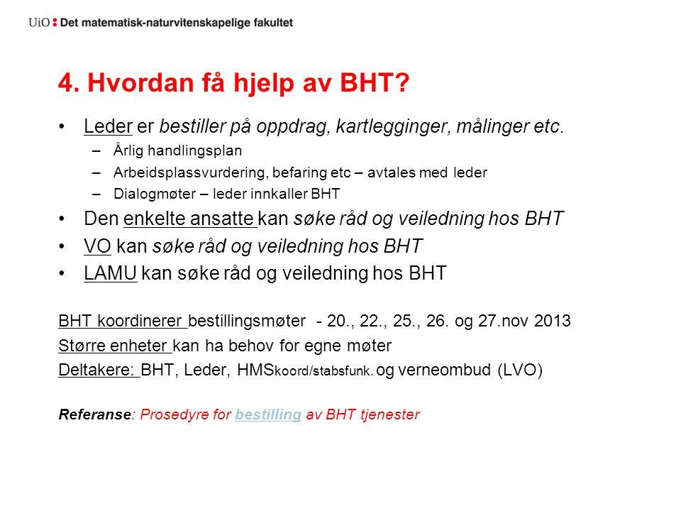 4. Hvordan få hjelp av BHT. Leder er bestiller på oppdrag, kartlegginger, målinger etc.