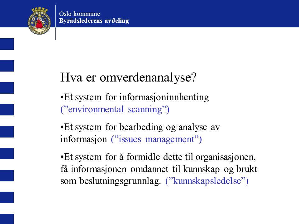 Oslo kommune Byrådslederens avdeling …for å gi et strategisk bidrag må informasjonsenheten derfor også kunne gjennomføre en omverdenanalyse og vite hvem målgruppene er.