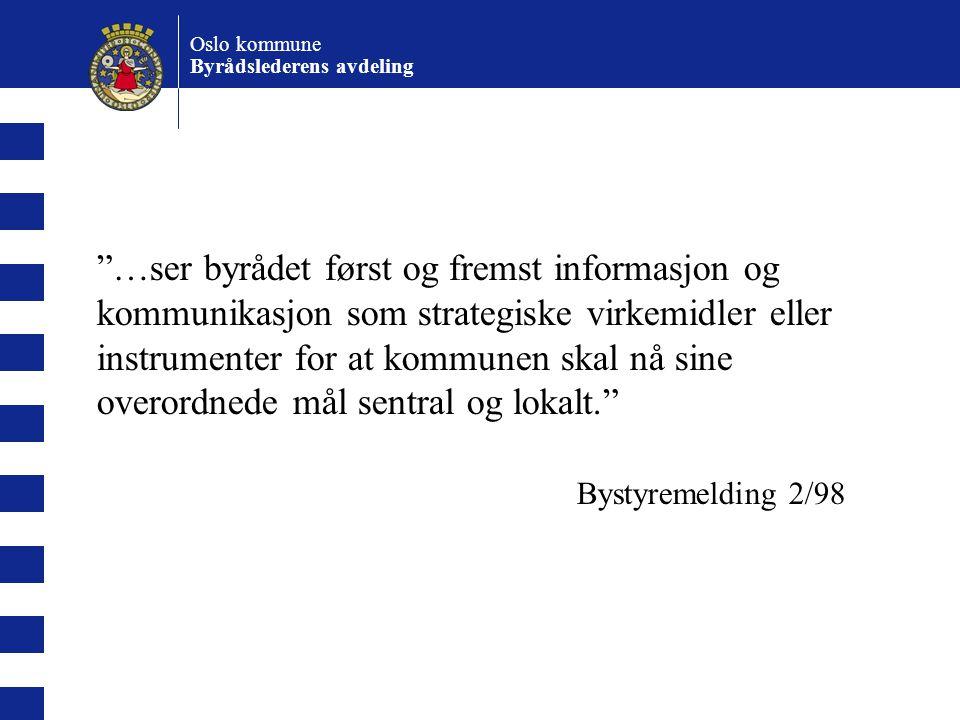 Oslo kommune Byrådslederens avdeling I følge Grunig, er det bare når informasjonsfunksjonen brukes strategisk, at den gir en effektivitets gevinst for virksomheten.