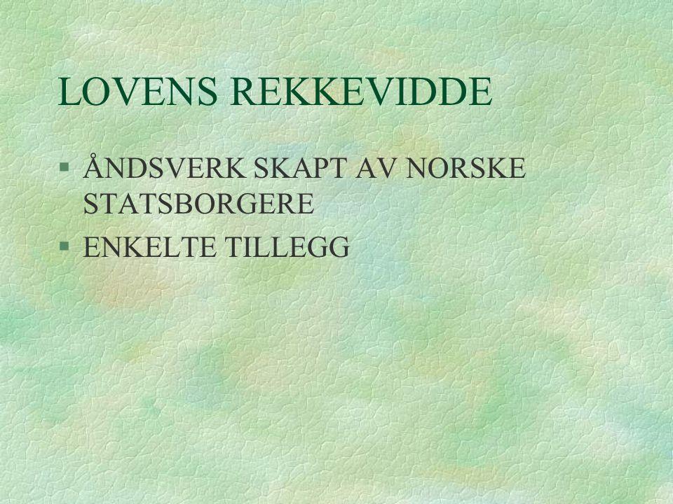 LOVENS REKKEVIDDE §ÅNDSVERK SKAPT AV NORSKE STATSBORGERE §ENKELTE TILLEGG