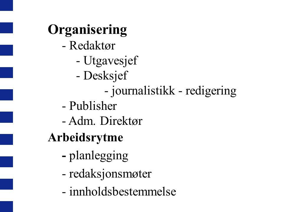 Organisering - Redaktør - Utgavesjef - Desksjef - journalistikk - redigering - Publisher - Adm.