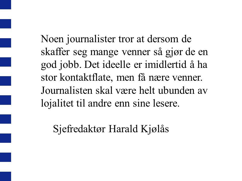 Noen journalister tror at dersom de skaffer seg mange venner så gjør de en god jobb.