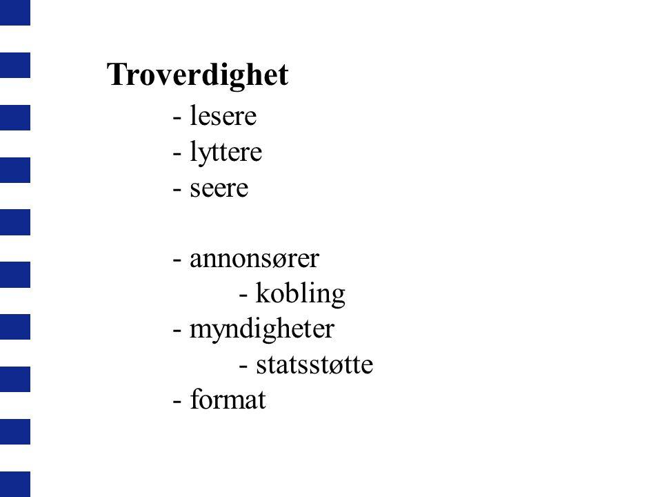 Troverdighet - lesere - lyttere - seere - annonsører - kobling - myndigheter - statsstøtte - format