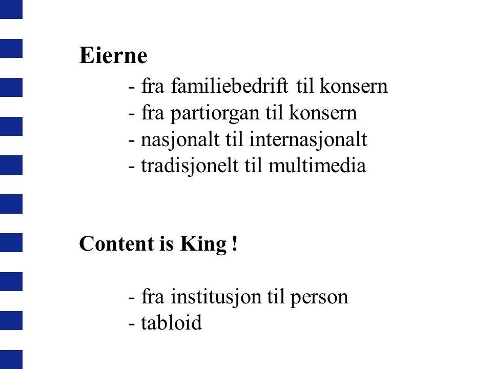 Eierne - fra familiebedrift til konsern - fra partiorgan til konsern - nasjonalt til internasjonalt - tradisjonelt til multimedia Content is King .