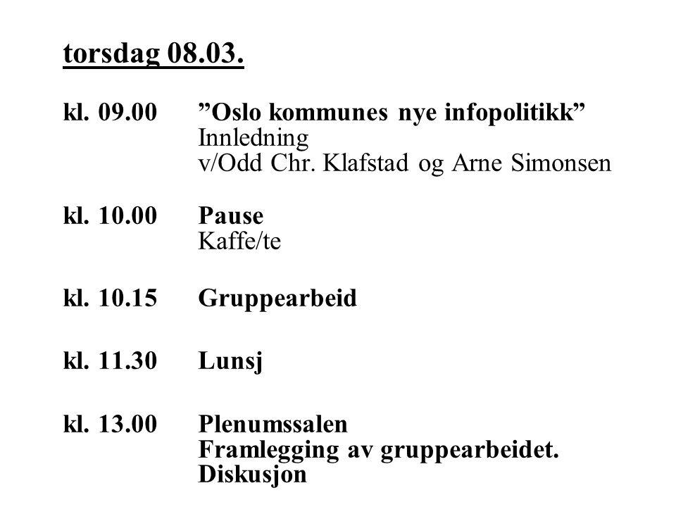 torsdag 08.03. kl. 09.00 Oslo kommunes nye infopolitikk Innledning v/Odd Chr.