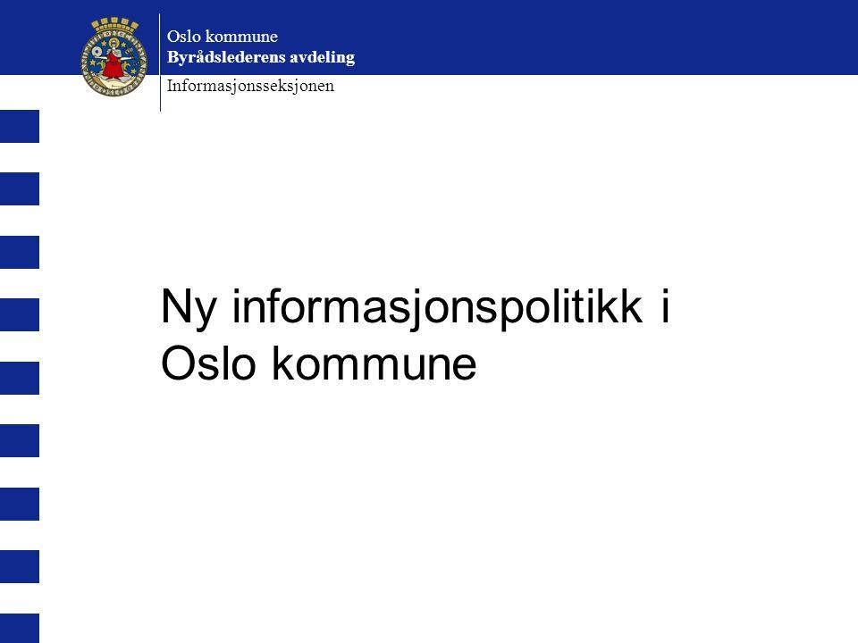 Ny informasjonspolitikk i Oslo kommune Oslo kommune Byrådslederens avdeling Informasjonsseksjonen