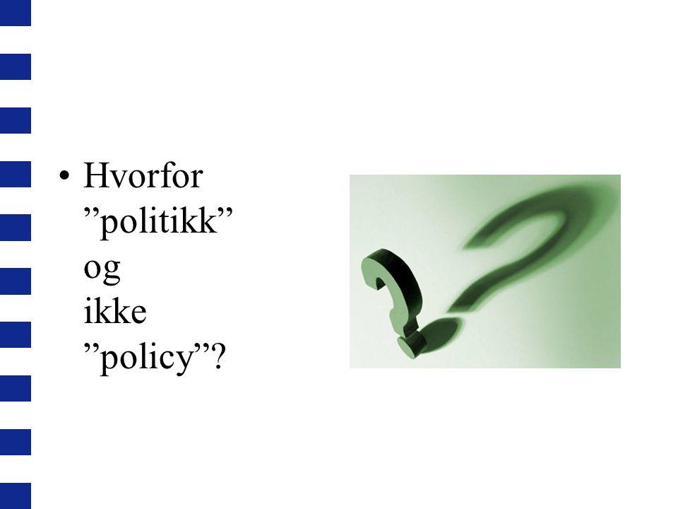 Hvorfor politikk og ikke policy ?