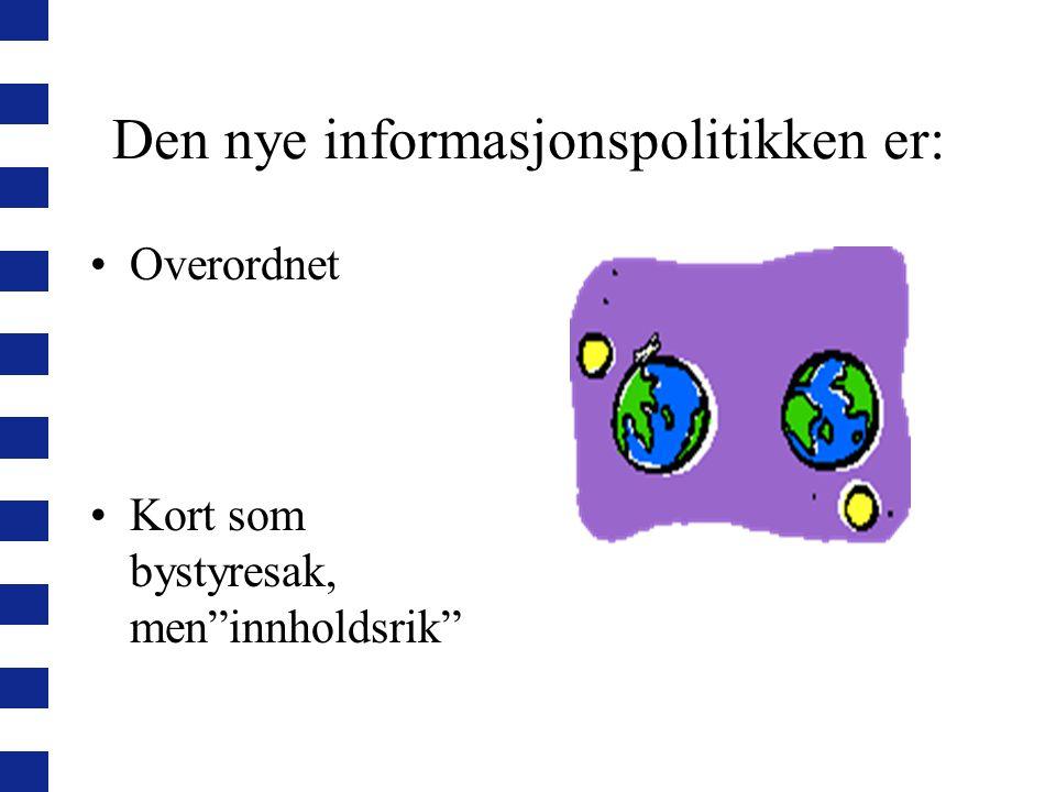 Den nye informasjonspolitikken er: Overordnet Kort som bystyresak, men innholdsrik