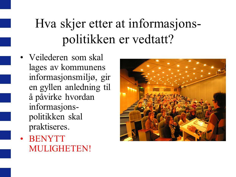 Hva skjer etter at informasjons- politikken er vedtatt.