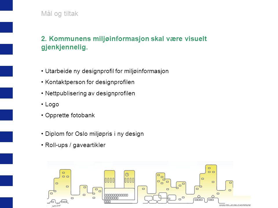 Mål og tiltak 2. Kommunens miljøinformasjon skal være visuelt gjenkjennelig. Utarbeide ny designprofil for miljøinformasjon Kontaktperson for designpr