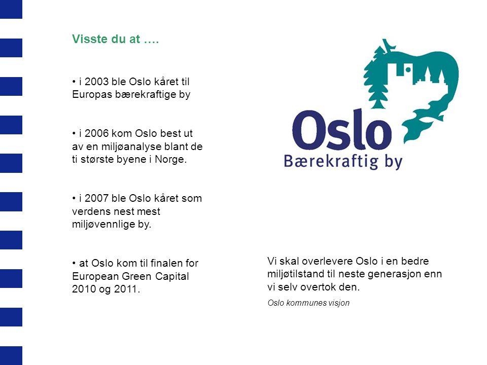 Vi skal overlevere Oslo i en bedre miljøtilstand til neste generasjon enn vi selv overtok den. Oslo kommunes visjon Visste du at …. i 2003 ble Oslo kå